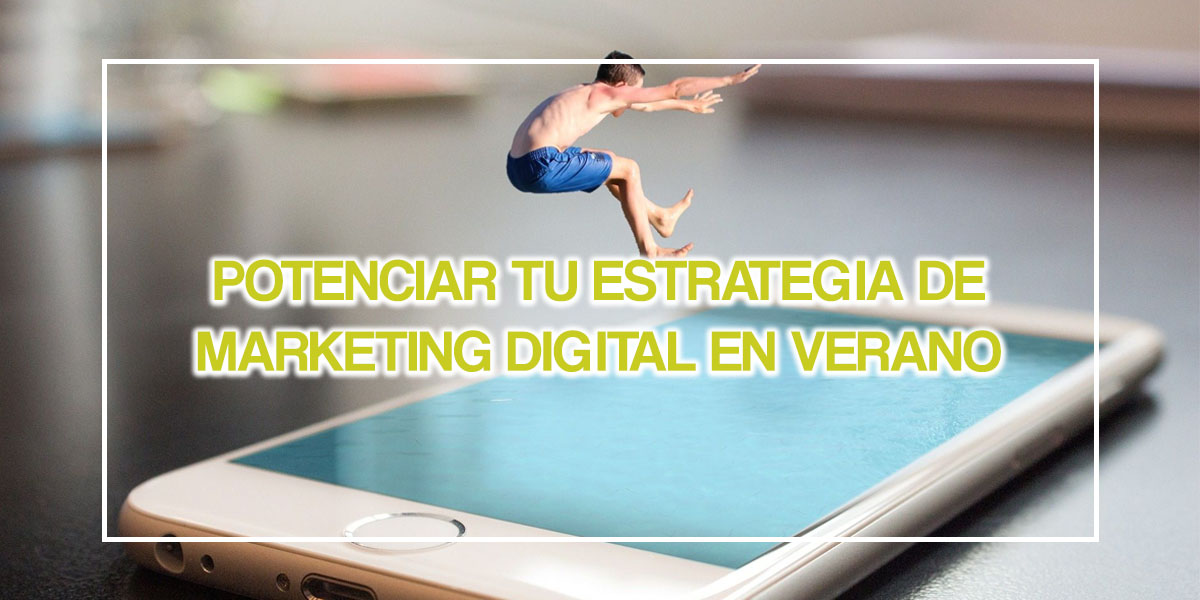Potenciar tu estrategia de marketing digital en verano.