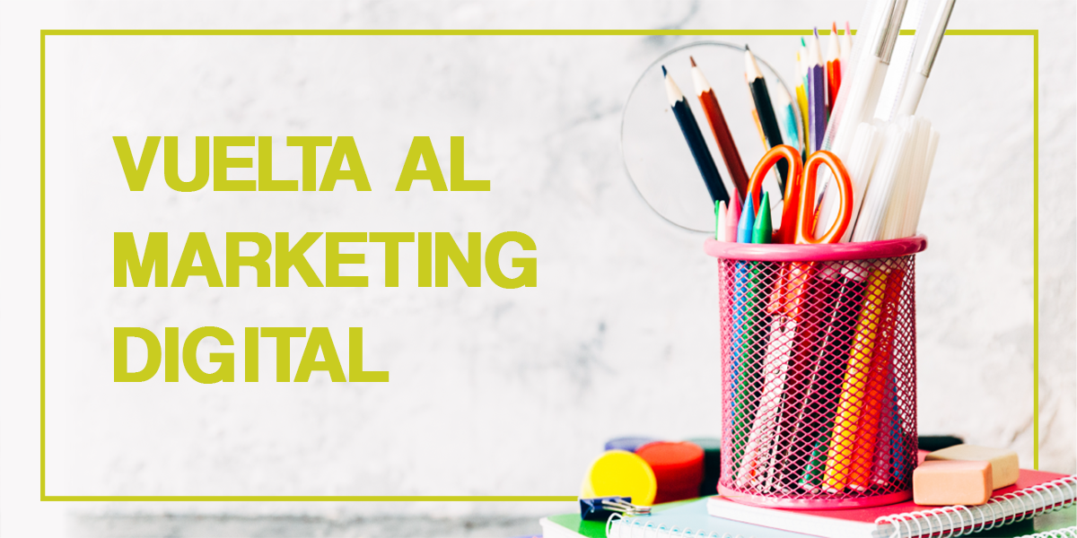 Vuelta al cole, Vuelta al marketing digital.